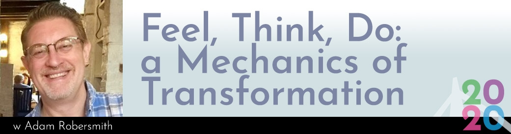 Feel, Think, Do: a Mechanics of Transformation